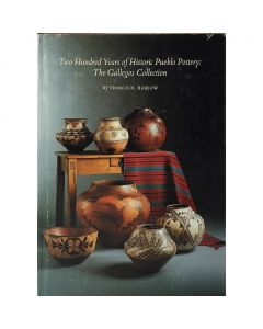 Two Hundred Years of Historic Pueblo Pottery:  The Gallegos Collection by Francis H. Harlow