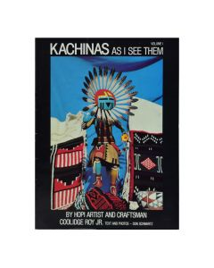 Kachinas as I See Them, Volume I, by Hopi Artist and Craftsman Coolidge Roy, Jr. Text and Photos by Don Schwartz 1