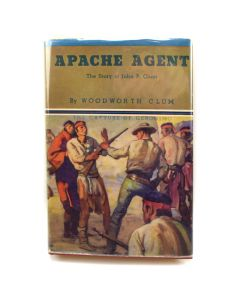 Apache Agent - The Story of John P. Clum by Woodworth Clum