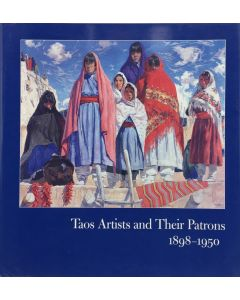 Taos Artists and Their Patrons 1898-1950, by Dean A. Porter, Teresa Hayes Ebie, and Suzan Campbell (B1690)