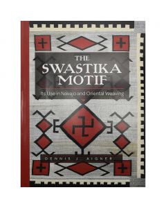 Dennis J. Aigner - The Swastika Motif - Its Use in Navajo and Oriental Weaving (B1700)