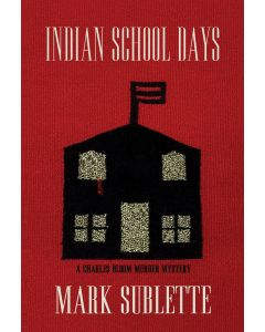 Indian School Days: A Charles Bloom Murder Mystery by Mark Sublette