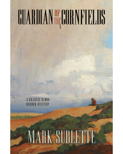 Guardian of the Cornfields: A Charles Bloom Murder Mystery by Mark Sublette
