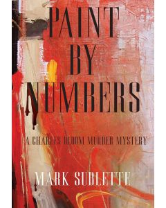 (Book I) Paint by Numbers: A Charles Bloom Murder Mystery 2nd Edition by Mark Sublette