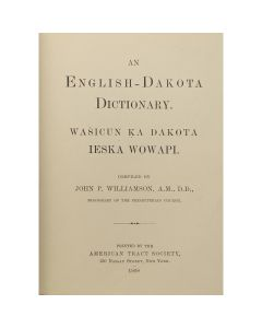An English-Dakota Dictionary compiled by John P. Williamson, A.M., D.D.