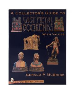 A Collector's Guide to Cast Metal Bookends by Gerald P. McBride