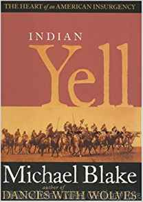 Indian Yell - The Heart of an American Insurgency by Michael Blake
