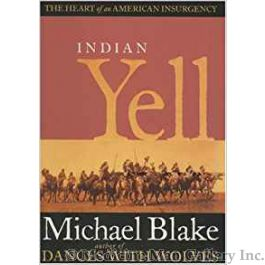 Indian Yell The Heart Of An American Insurgency By Michael Blake