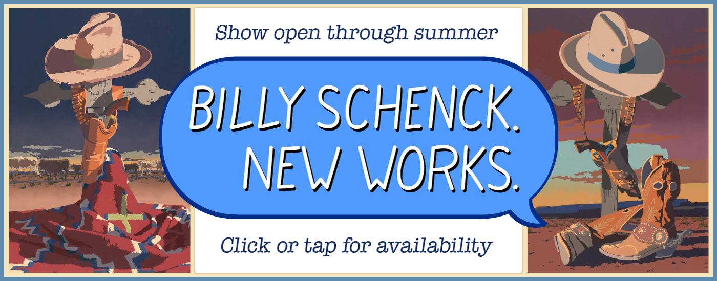 Billy Schenck - New Works - Open through summer