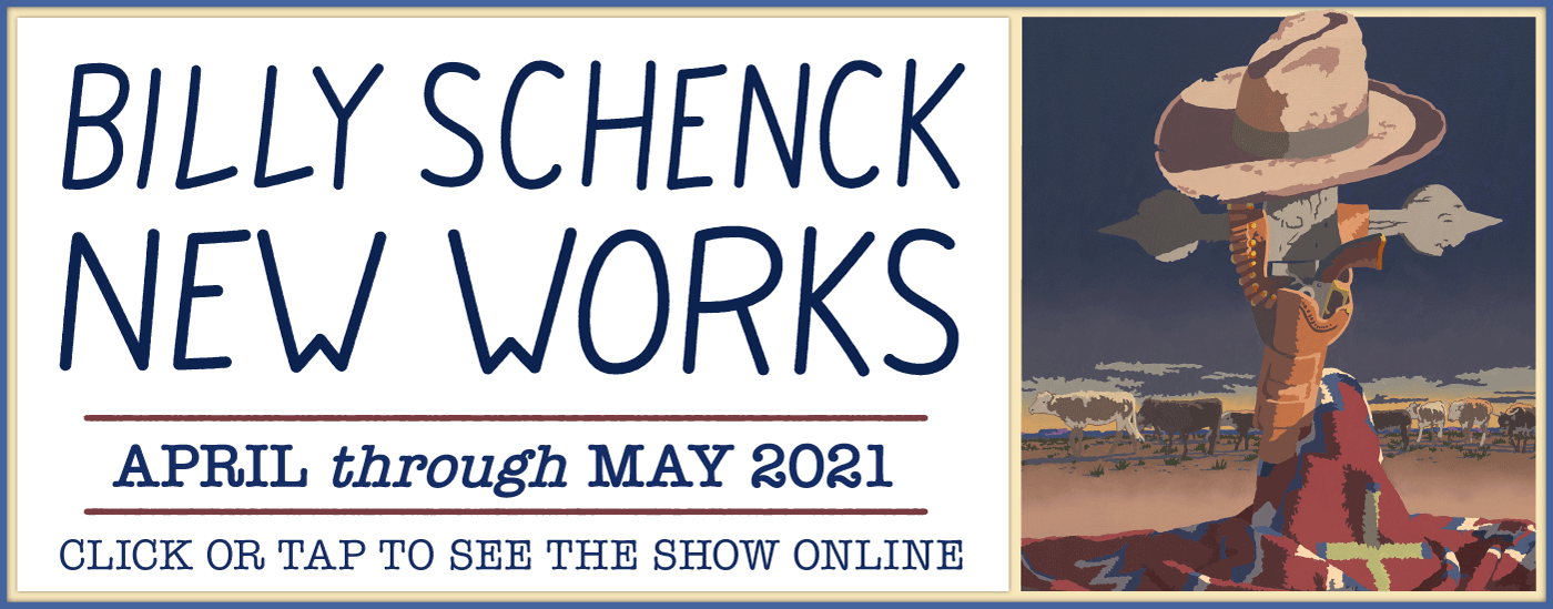 Billy Schenck - New Works - Open April through May