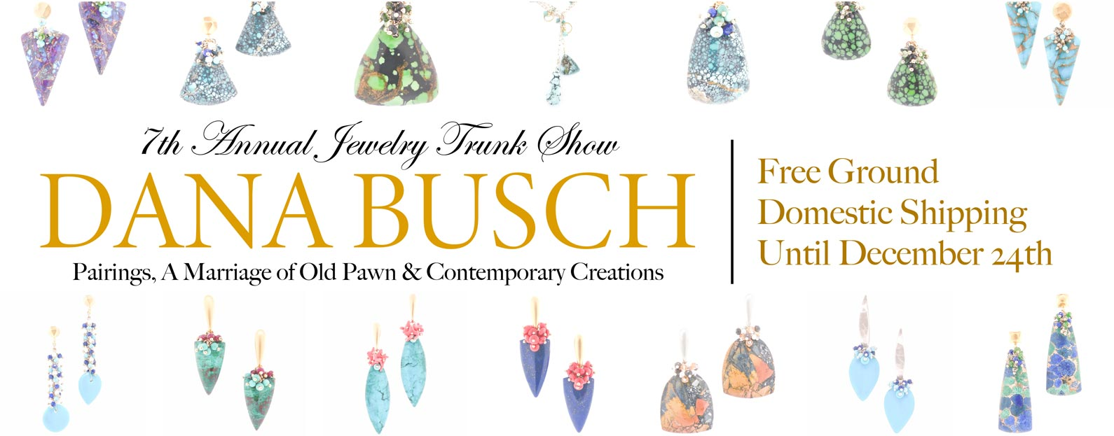 Dana Busch - 7th Annual Jewelry Trunk Show - Pairings, A Marriage of Old Pawn & Contemporary Creations