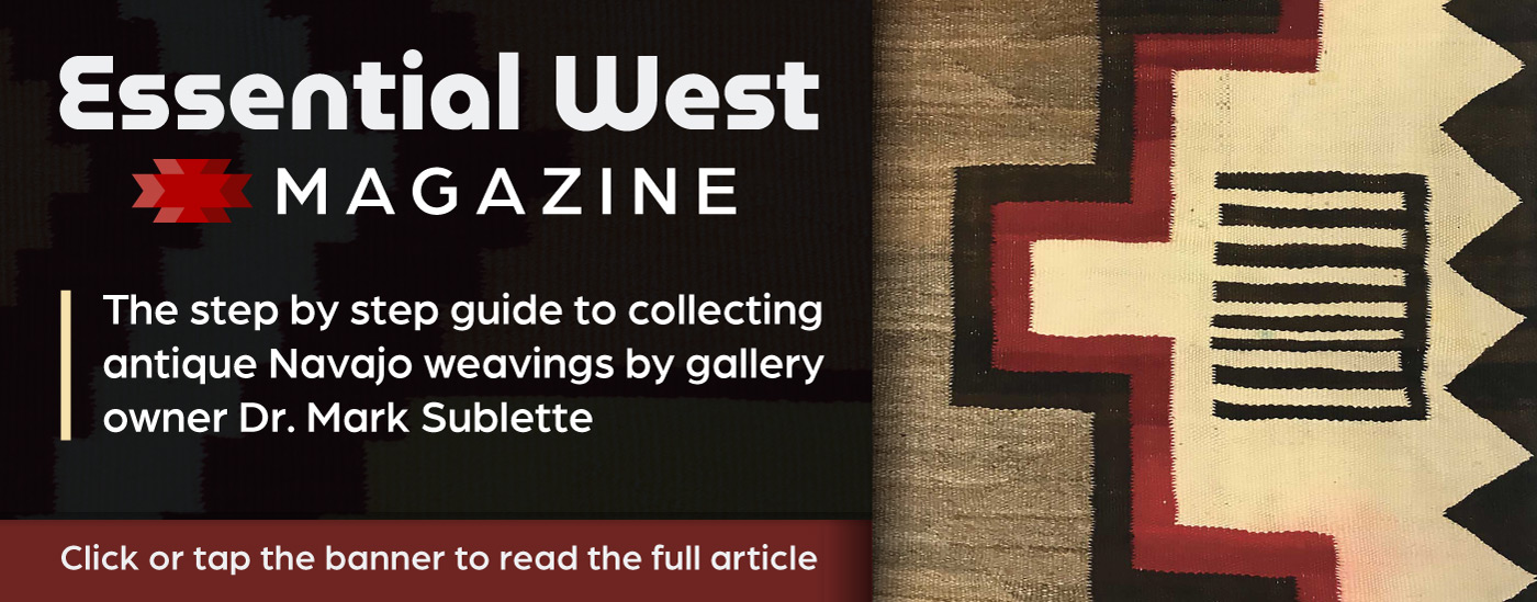 Read theEssential West article on the art of collecting antique Navajo textiles by Dr. Mark SUblette