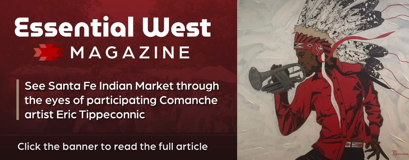 Read the Essential West article about Santa Fe Indian Market through the eyes of participating artist Eric Tippeconnic.