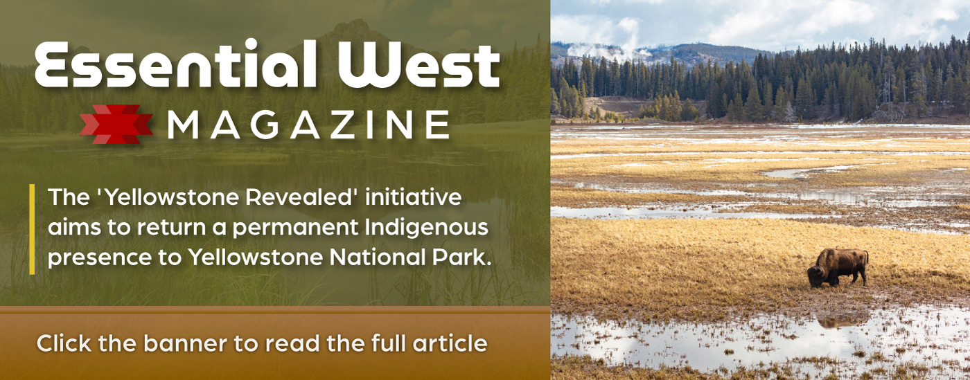 Read the Essential West article on the Yellowstone initiative to return a permanent indigenous presence to the park.