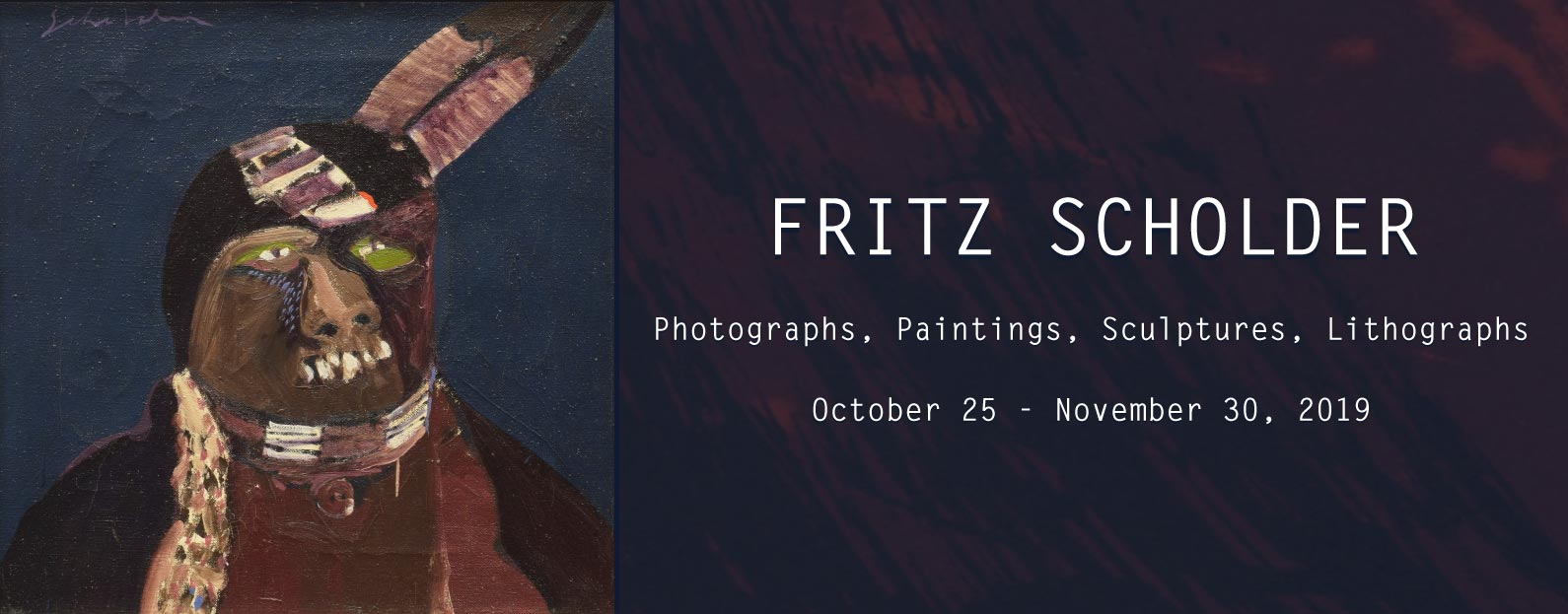 FRITZ SCHOLDER Photographs, Paintings, Sculptures, Lithographs October 25 - November 30, 2019