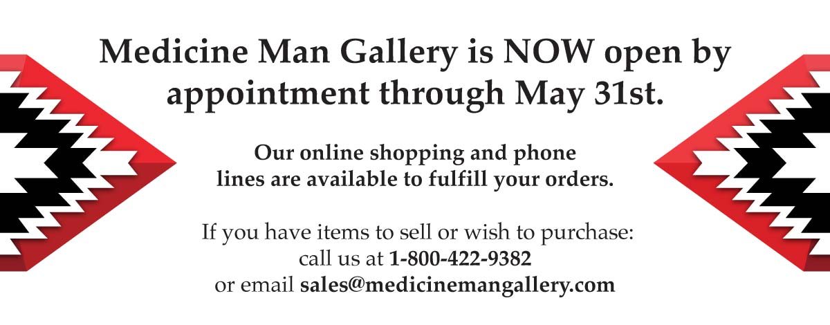 Medicine Man Gallery is open by appointment only through May 31st