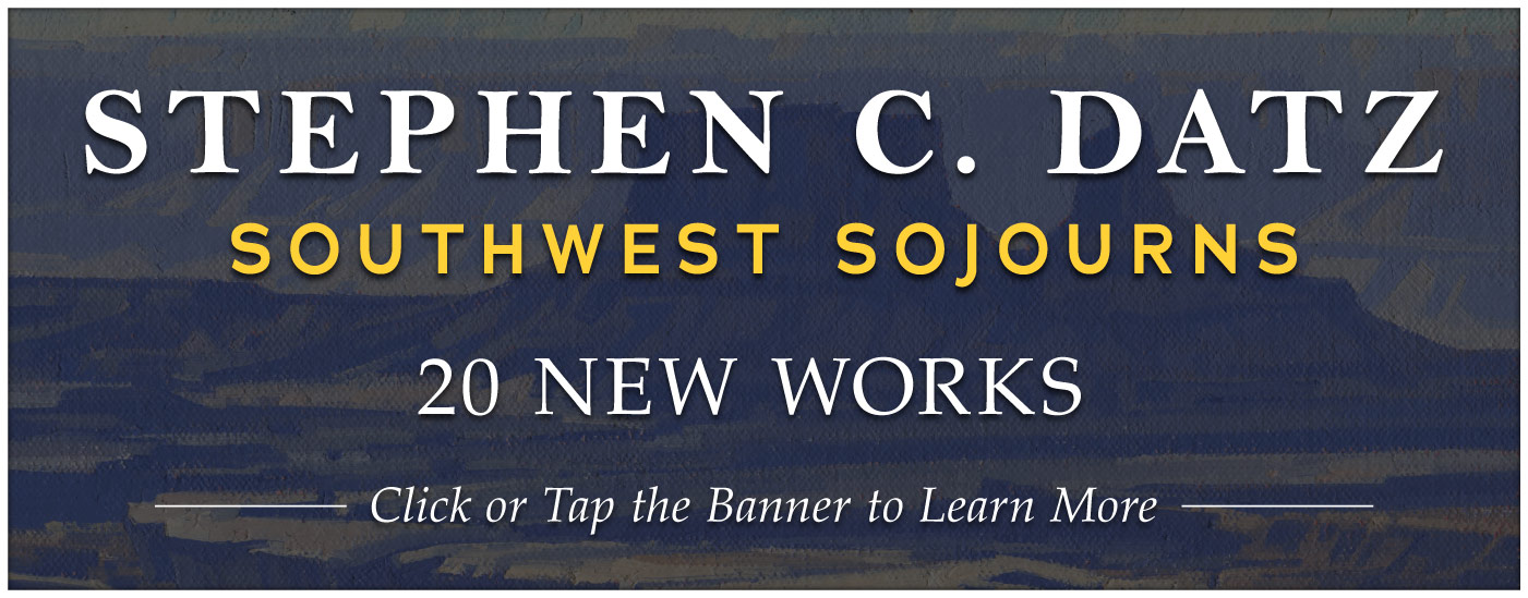 STEPHEN C. DATZ: SOUTHWEST SOJOURNS 20 NEW PAINTINGS