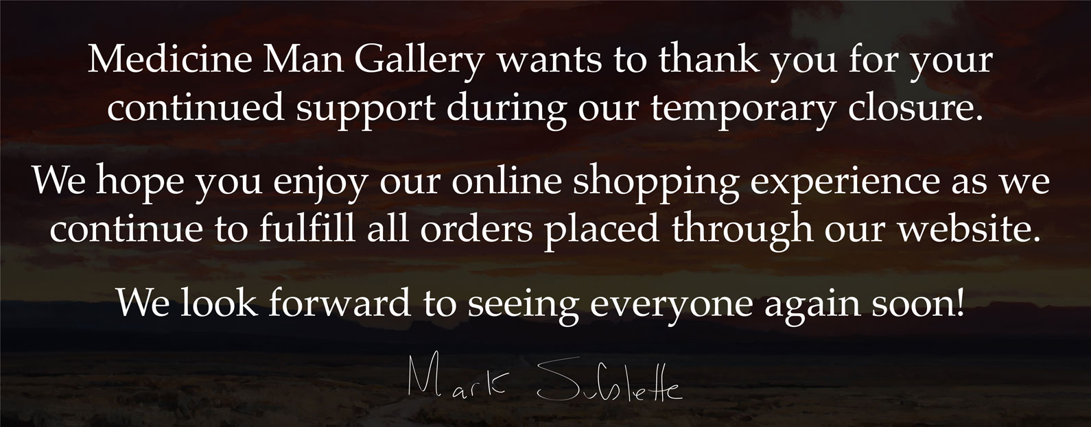 Medicine Man Gallery wants to thank you for your  continued support during our temporary closure.