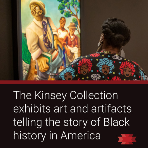 Read the Essential West article about the Kinsey Collection of African American Art and History.