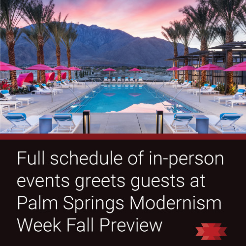 Read the Essential West article on the 2021 Palm Springs Modernism Week Fall Preview.