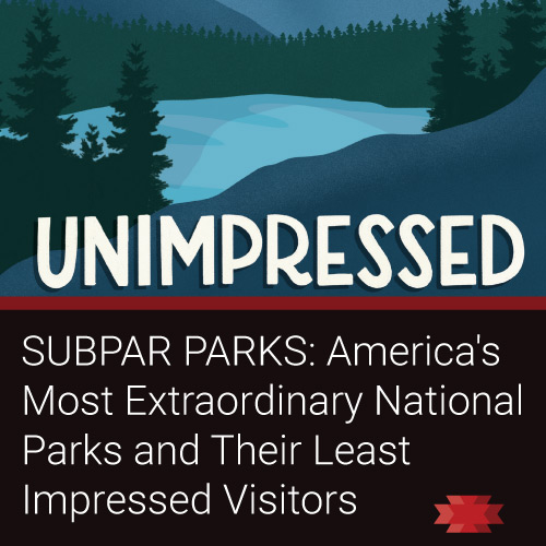 """Read the Essential West on the new book  """"SUBPAR PARKS: America's Most Extraordinary National Parks and Their Least Impressed Visitors"""""""