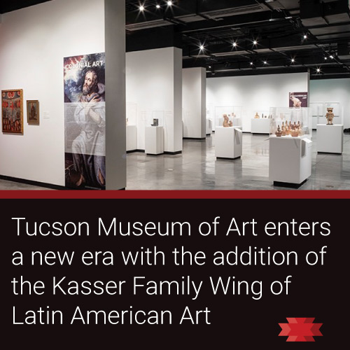 Read the Essential West article on the new Kasser Family Wing of Latin American Art at the Tucson Museum of Art.