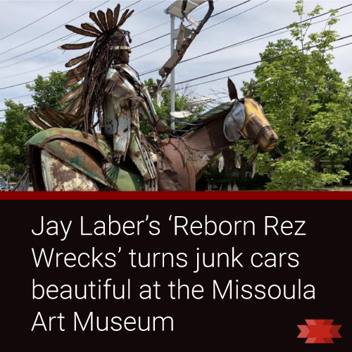 Jay Laber's Reborn Rez Wrecks at the Missoula Art Museum
